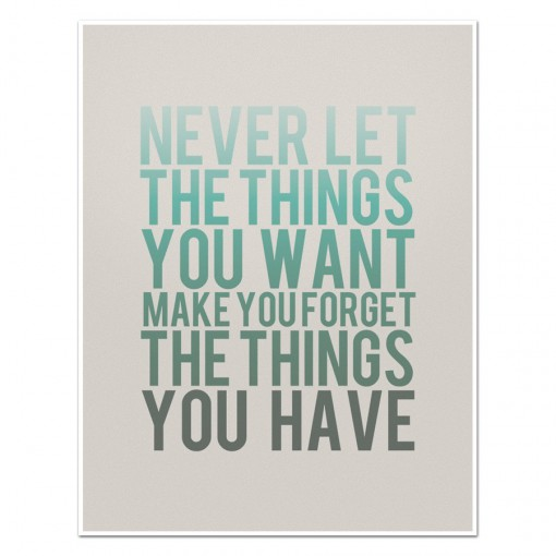 Never Let the Things You Don't Have | Covet Living