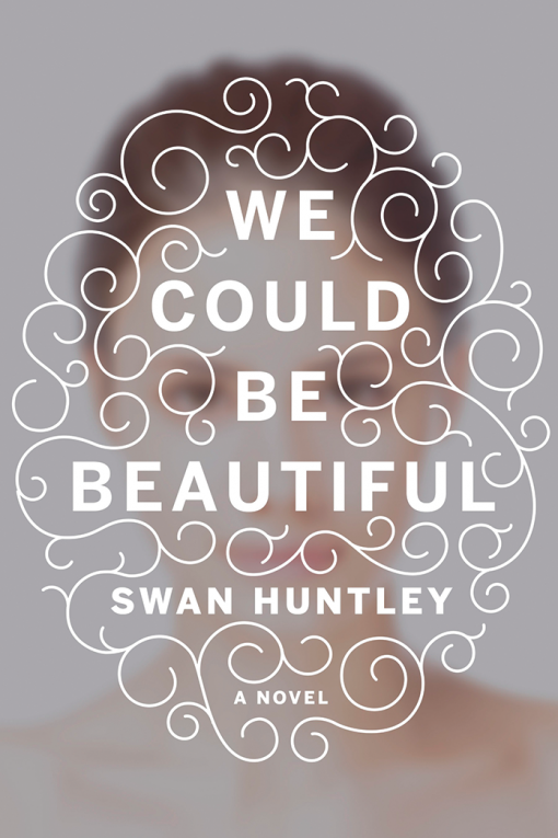 We Could Be Beautiful by Swan Huntley | Covet Living